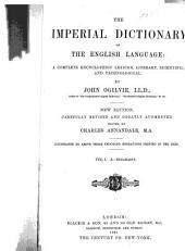 The Imperial Dictionary of the English Language: A Complete Encyclopedic Lexicon, Literary, Scientific, and Technological, Volume 1