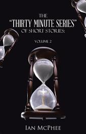 "The ""Thirty Minute Series"" of Short Stories:: Volume 2"