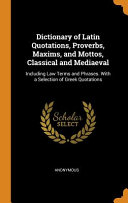 Dictionary of Latin Quotations  Proverbs  Maxims  and Mottos  Classical and Mediaeval PDF