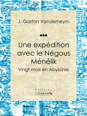 Une expédition avec le Négous Ménélik: Vingt mois en Abyssinie