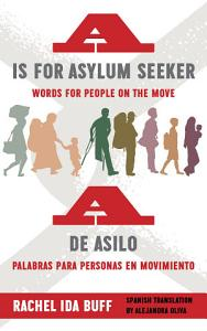A is for Asylum Seeker  Words for People on the Move   A de asilo  palabras para personas en movimiento Book