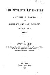 The World's Literature: A Course in English for Colleges and High Schools in Four Parts, Volume 1