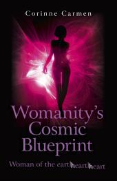 Womanity's Cosmic Blueprint: Woman of the Earth-Hearth-Heart