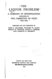 The Liquor Problem: A Summary of Investigations Conducted by the Committee on Fifty, 1893-1903