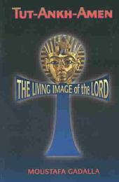 Tut-Ankh-Amen: The Living Image of the Lord