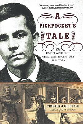 A Pickpocket s Tale  The Underworld of Nineteenth Century New York PDF