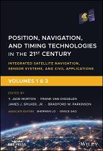 Position, Navigation, and Timing Technologies in the 21st Century, Volumes 1 and 2