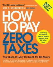 How to Pay Zero Taxes, 2017: Your Guide to Every Tax Break the IRS Allows: Edition 34