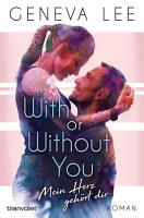 With or Without You   Mein Herz geh  rt dir PDF