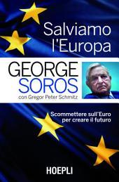 Salviamo l'Europa: Scommettere sull'Euro per creare il futuro