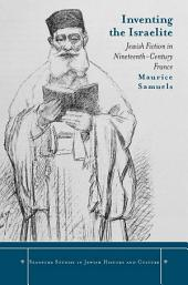 Inventing the Israelite: Jewish Fiction in Nineteenth-Century France