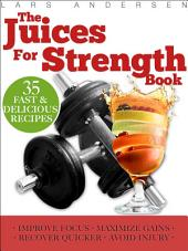 Juices for Strength: Juicer Recipes, Diet and Nutrition for Maximum Strength Training Gains