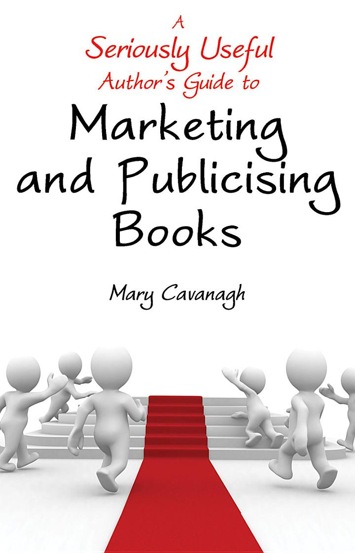 A Seriously Useful Author's Guide to Marketing and Publicising Books