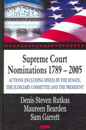 Supreme Court Nominations, 1789-2005: Actions (including Speed) by the Senate, the Judiciary Committee, and the President
