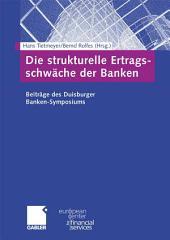 Die strukturelle Ertragsschwäche der Banken: Beiträge des Duisburger Banken-Symposiums