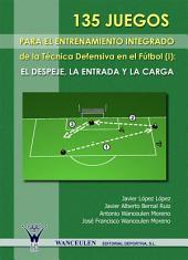 135 Juegos para el entrenamiento integrado de la técnica defensiva en el fútbol: El despeje, la entrada y la carg