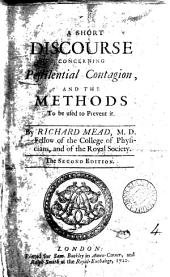 A Short Discourse Concerning Pestilential Contagion,: And the Methods to be Used to Prevent it, Volume 4