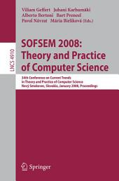 SOFSEM 2008: Theory and Practice of Computer Science: 34th Conference on Current Trends in Theory and Practice of Computer Science, Nový Smokovec, Slovakia, January 19-25, 2008, Proceedings