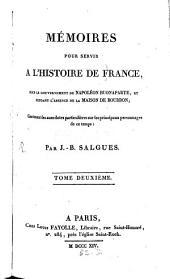 Mémoires pour servir à l'histoire de France: sous le gouvernement de Napoléon Buonaparte, et pendant l'absence de la maison de Bourbon : Contenant des anecdotes particulières sur les principaux personnages de ce temps, Volume2