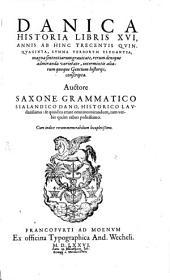 Danica historia libris XVI annis abhinc trecentis quinquaginta ... conscripta