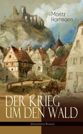 Der Krieg um den Wald (Historischer Roman): Historie aus der Zeit des östreichischen Sueeessionskriegs