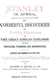 Stanley in Africa: The Wonderful Discoveries and Thrilling Adventures of the Great African Explorer, and Other Travelers, Pioneers and Missionaries. Beautifully and Elaborately Illustrated with Engravings, Colored Plates and Maps