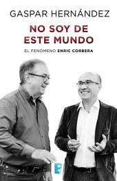 No soy de este mundo: El fenómeno Enric Corbera
