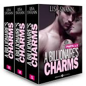 Boxed Set: A Billionaire's Charms, Parts 1-3