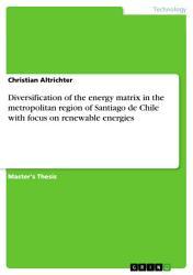 Diversification of the Energy Matrix in the Metropolitan Region of Santiago de Chile with Focus on Renewable Energies PDF