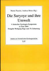 Die Suryoye und ihre Umwelt: 4. Deutsches Syrologen-Symposium in Trier 2004 : Festgabe Wolfgang Hage zum 70. Geburtstag