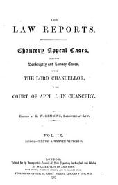 The Law Reports, Chancery Appeal Cases: Including Bankruptcy and Lunacy Cases, Before the Lord Chancellor, and the Court of Appeal in Chancery, Volume 9