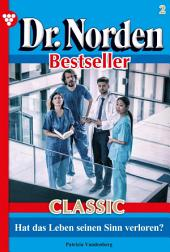Dr. Norden Bestseller Classic 2 – Arztroman: Hat das Leben seinen Sinn verloren?