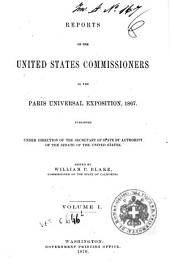 Reports of the United States Commissioners to the Paris Universal Exposition, 1867: 1, Volume 1