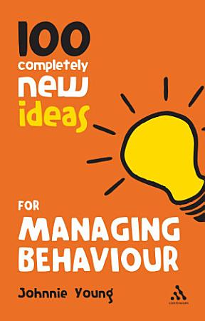 100 Completely New Ideas for Managing Behaviour PDF