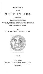 The British Colonial Library: West Indies: comprising Jamacia, Honduras, Trinidad, Tobago, Grenada, the Bahamas, and the Virgin isles. 1836