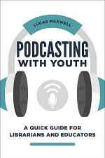 Podcasting with Youth: A Quick Guide for Librarians and Educators