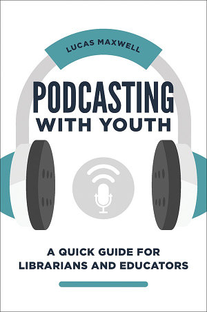 Podcasting with Youth  A Quick Guide for Librarians and Educators