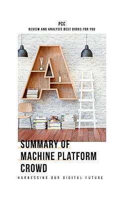 Summary of Machine Platform Crowd  Harnessing Our Digital Future PDF