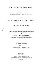 Northern Mythology, Comprising the Principal Popular Traditions and Superstitions of Scandinavia, North Germany and the Netherlands: Compiled from Original and Other Sources. In Three Volumes. Northern Mythology, Volume 1