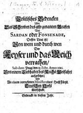 Politisches Bedencken über das Schreiben des also genannten Grafen von Sardan oder Forsenade, dessen Titul ist: Von wem und durch wen der Keyser und das Reich verrathen