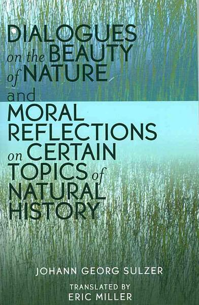 Dialogues on the beauty of nature and Moral reflections on certain topics of natural history