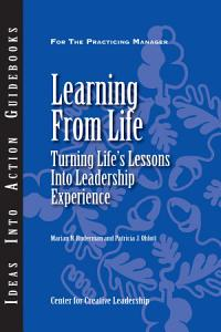 Learning From Life  Turning Life s Lessons Into Leadership Experience Book