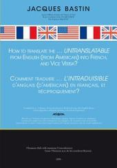 How to Translate the...Untranslatable From English (From American) into French and Vice Versa?: Comment traduire...l'INTRADUISIBLE d'anglais (d'américain) en français, et réciproquement?