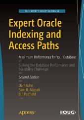 Expert Oracle Indexing and Access Paths: Maximum Performance for Your Database, Edition 2