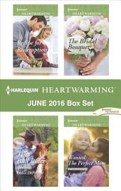 Harlequin Heartwarming June 2016 Box Set: Recipe for Redemption\The Bull Rider\The Bridal Bouquet\Wanted: The Perfect Mom