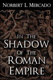 In The Shadow Of The Roman Empire: Volume 1