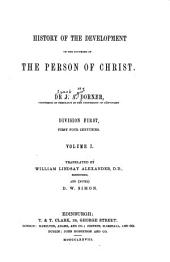 History of the Development of the Doctrine of the Person of Christ: Volume 1