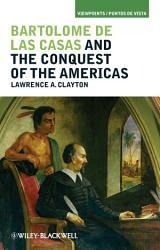 Bartolom De Las Casas And The Conquest Of The Americas Book PDF