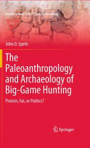 The Paleoanthropology and Archaeology of Big-Game Hunting