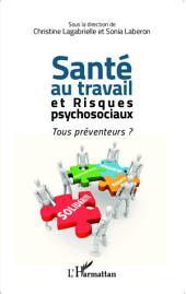 Santé au travail et risques psychosociaux: Tous préventeurs ?